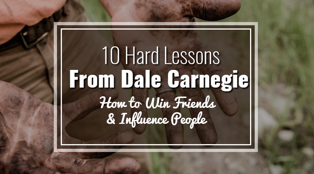 10 Hard Lessons From Dale Carnegie: How to Win Friends & Influence People
