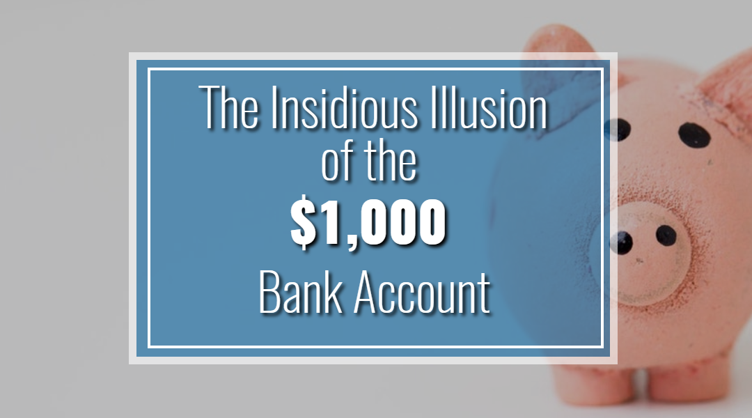 The Insidious Illusion of the $1,000 Bank Account