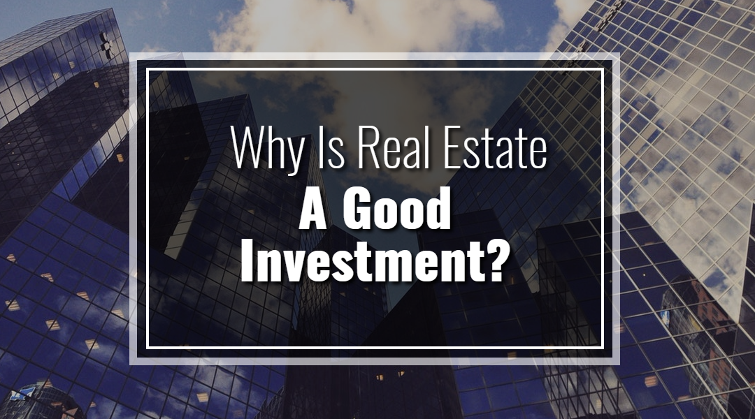 Why Is Real Estate a Good Investment?