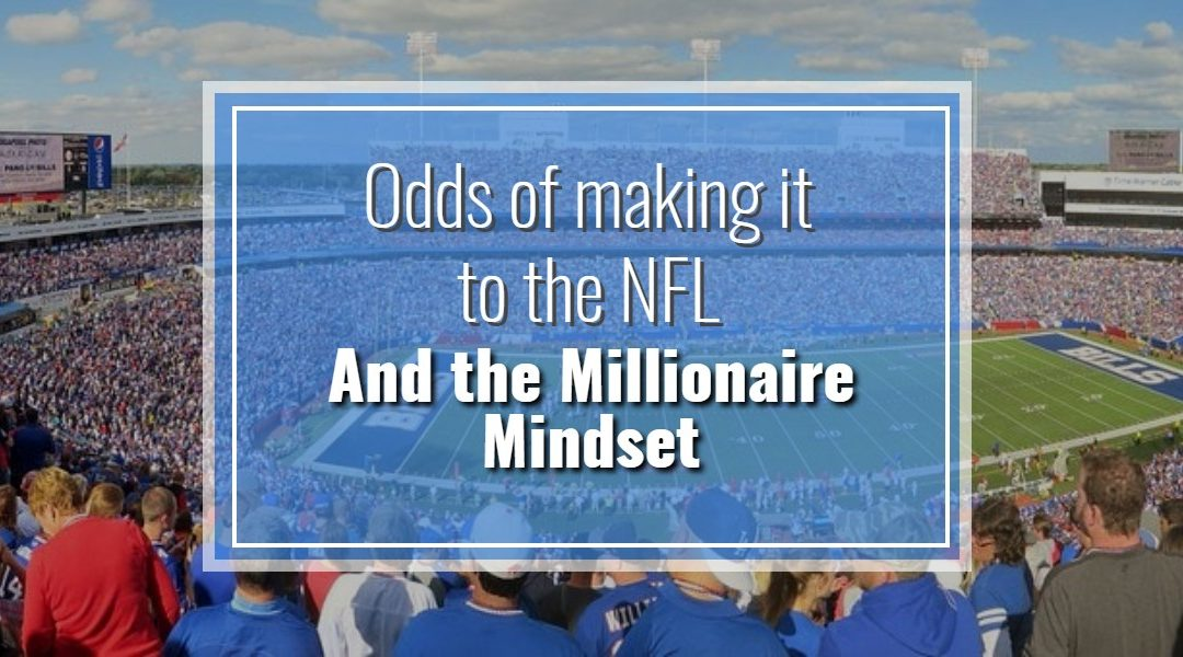 Odds of Making it to the NFL and the Millionaire Mindset