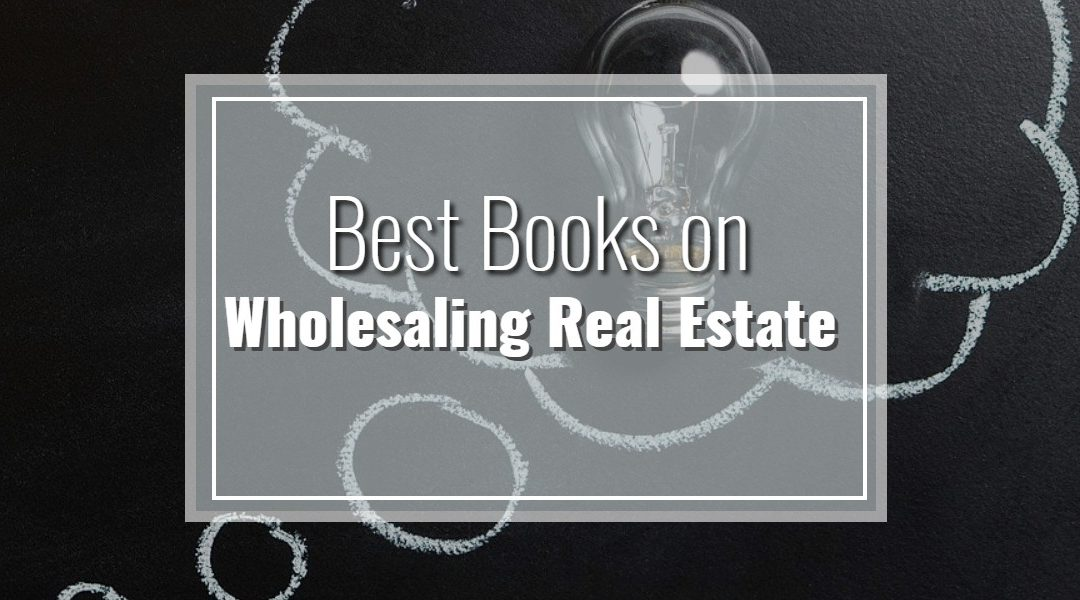 11 Best Books on Wholesaling Real Estate: #3 is My Favorite