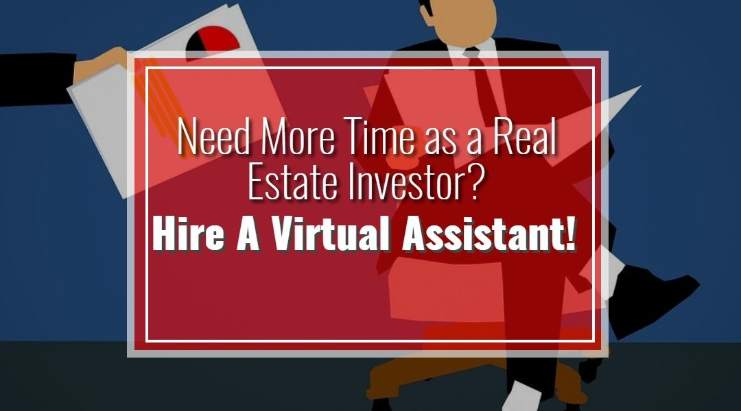 Need More Time as a Real Estate Investor? Hire a Virtual Assistant!