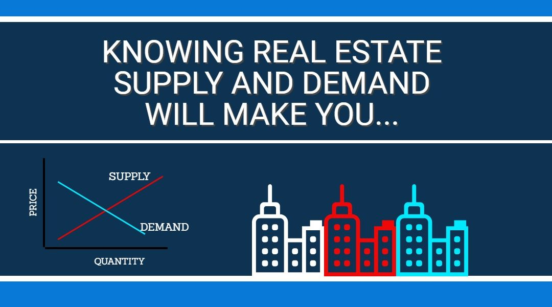 Knowing Real Estate Supply and Demand Will Make You…