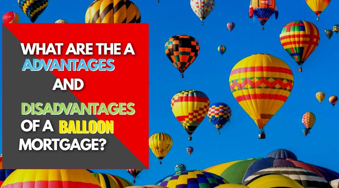 All About Mortgages: What are the Advantages and Disadvantages of a Balloon Mortgage?