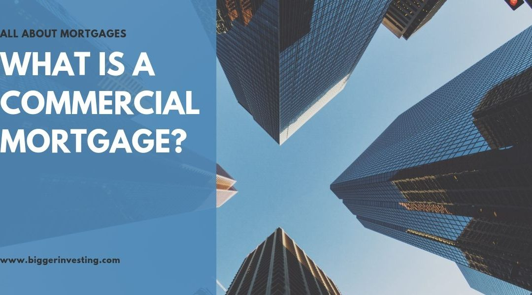 All About Mortgages: What is a Commercial Mortgage?