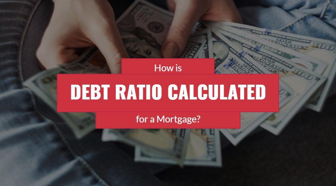 All About Mortgages: How is Debt Ratio Calculated for a Mortgage?