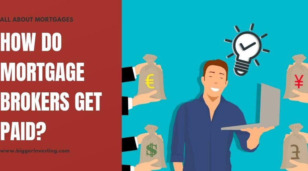 All About Mortgages: How Do Mortgage Brokers Get Paid?
