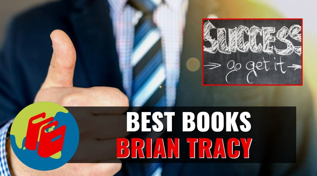 Best Books by Brian Tracy – Summaries – Quotes