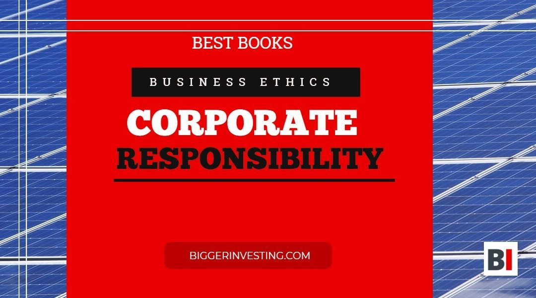 15 Best Books on Business Ethics – Corporate Social Responsibility
