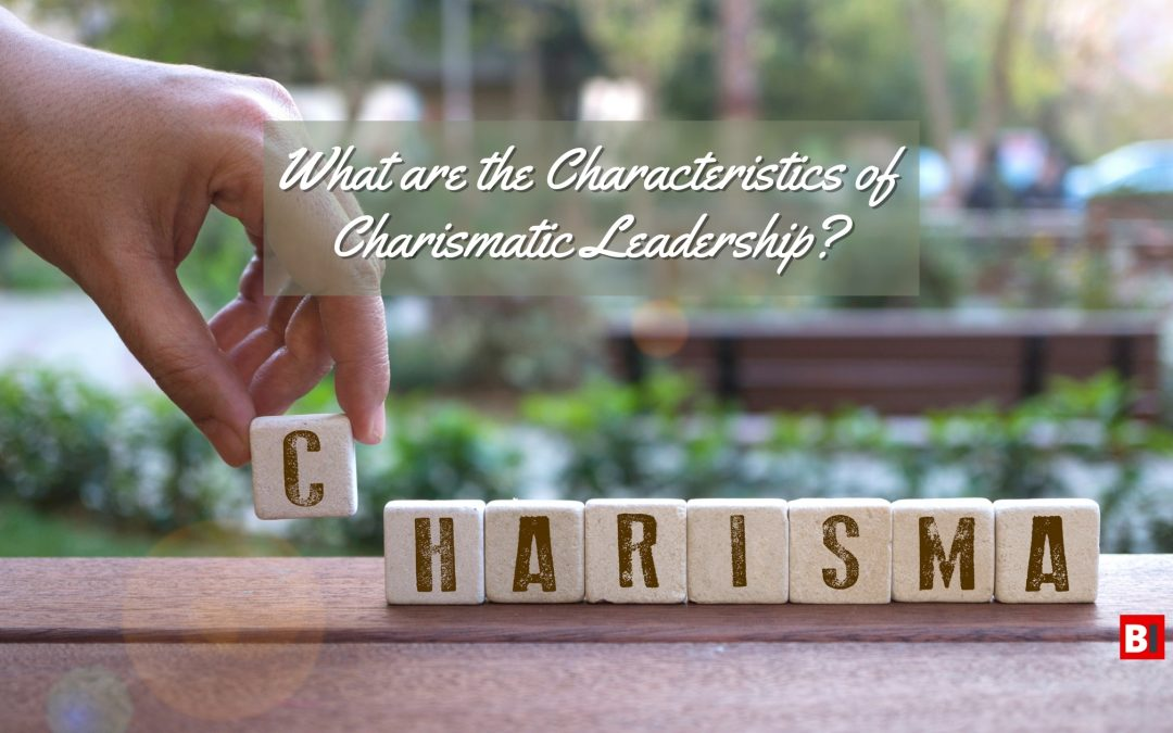 What are the Characteristics of Charismatic Leadership?