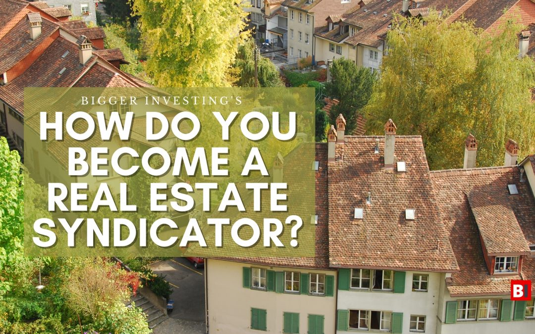 How Do You Become a Real Estate Syndicator?