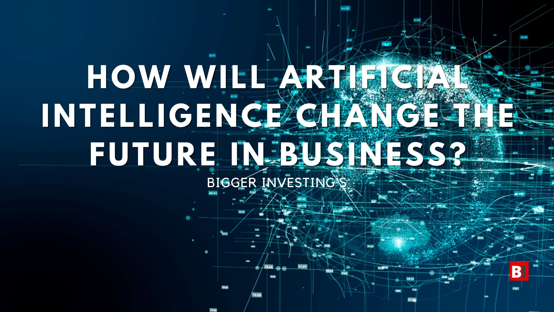 How Will Artificial Intelligence Change The Future In Business?