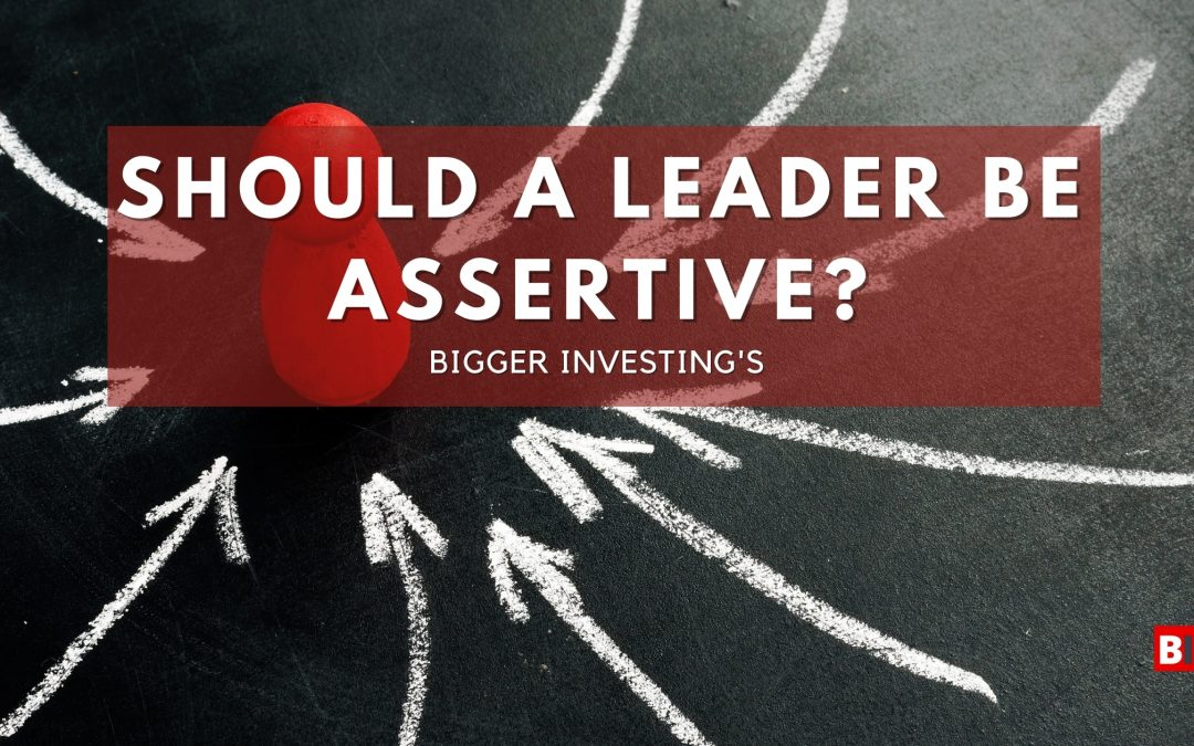 Should a Leader be Assertive?