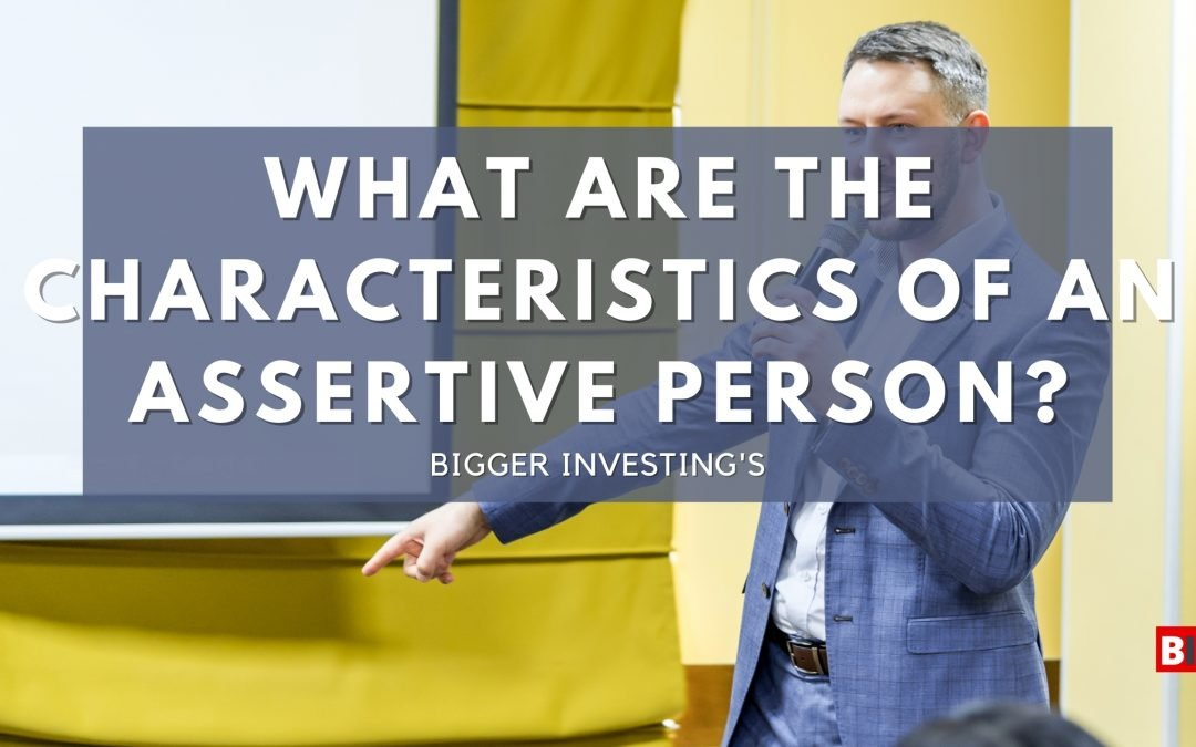 What are the Characteristics of an Assertive Person?