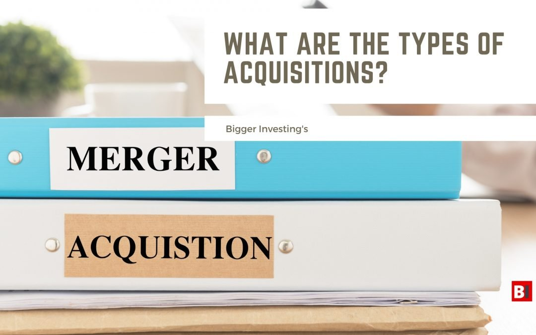 What are the Types of Acquisitions?