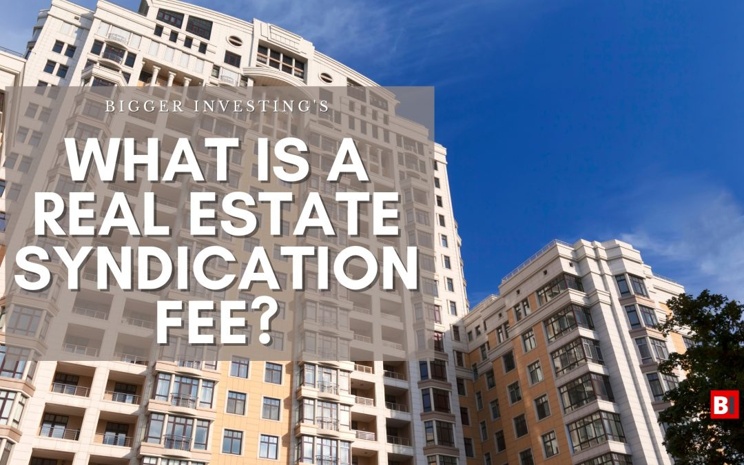 What is a Real Estate Syndication Fee?