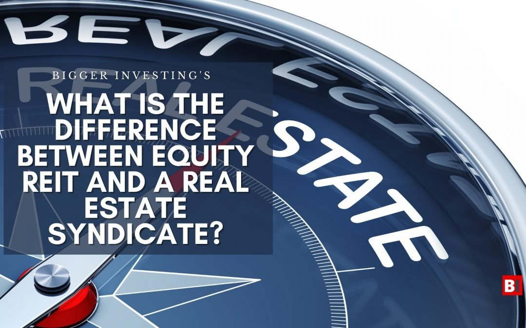 What is the Difference Between and Equity REIT and a Real Estate Syndicate?