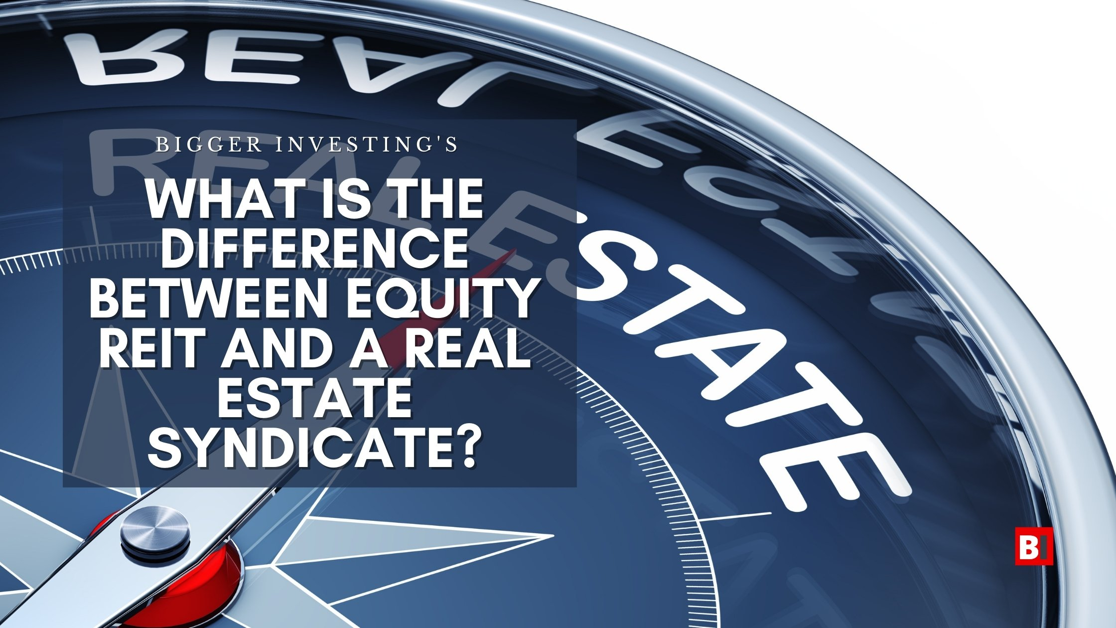 What is the Difference Between Equity REIT and a Real Estate Syndicate?