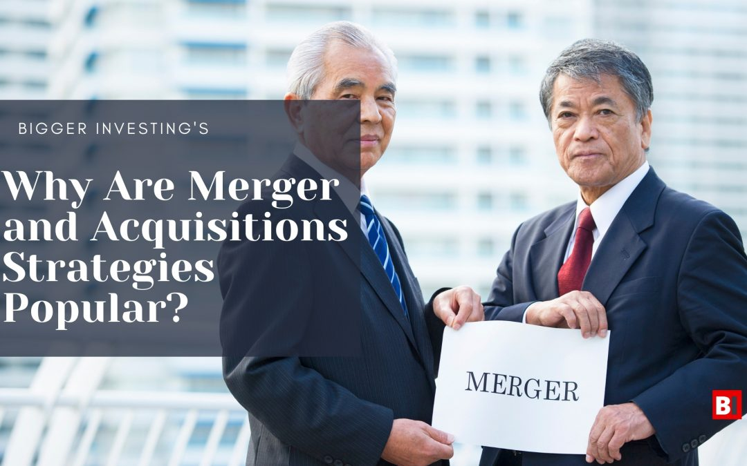 Why Are Merger and Acquisition Strategies Popular?