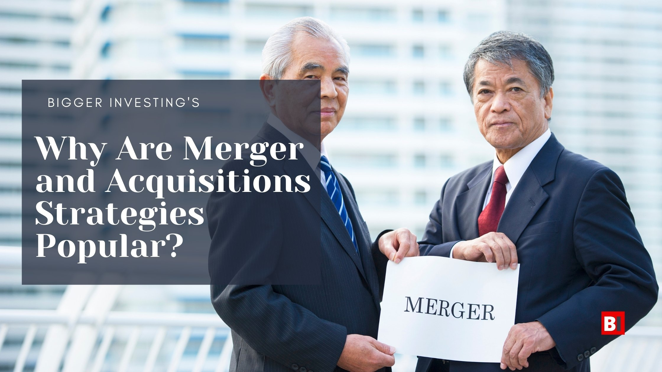 Why Are Merger and Acquisitions Strategies Popular?
