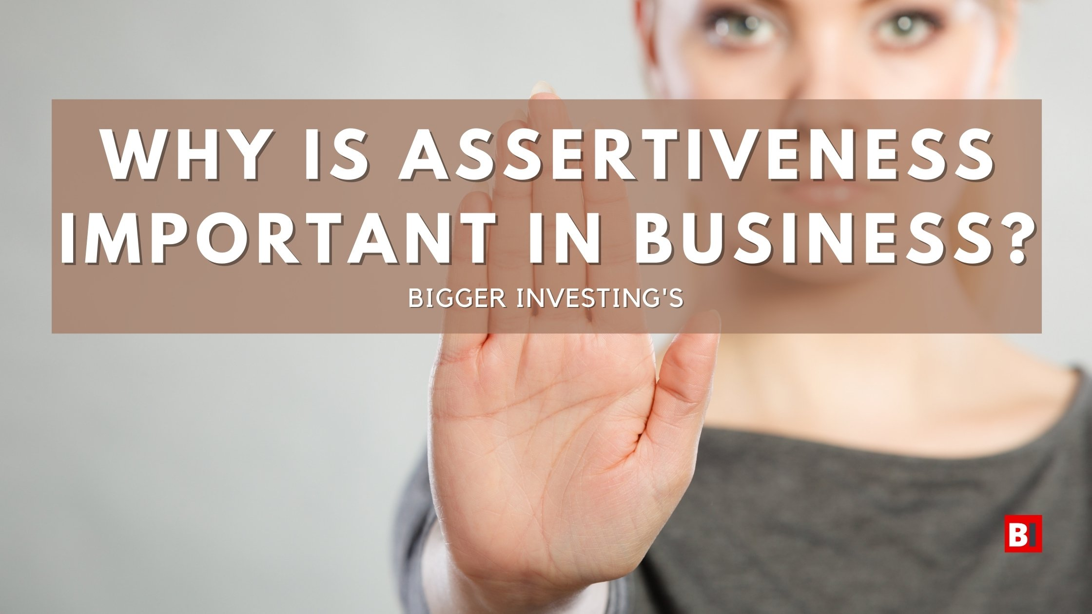 Why is Assertiveness Important in Business?