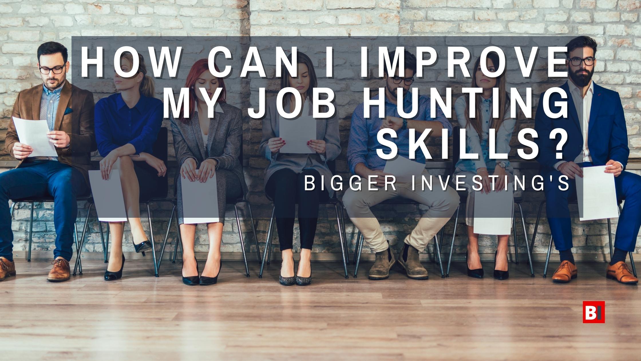 How Can I Improve My Job Hunting Skills?