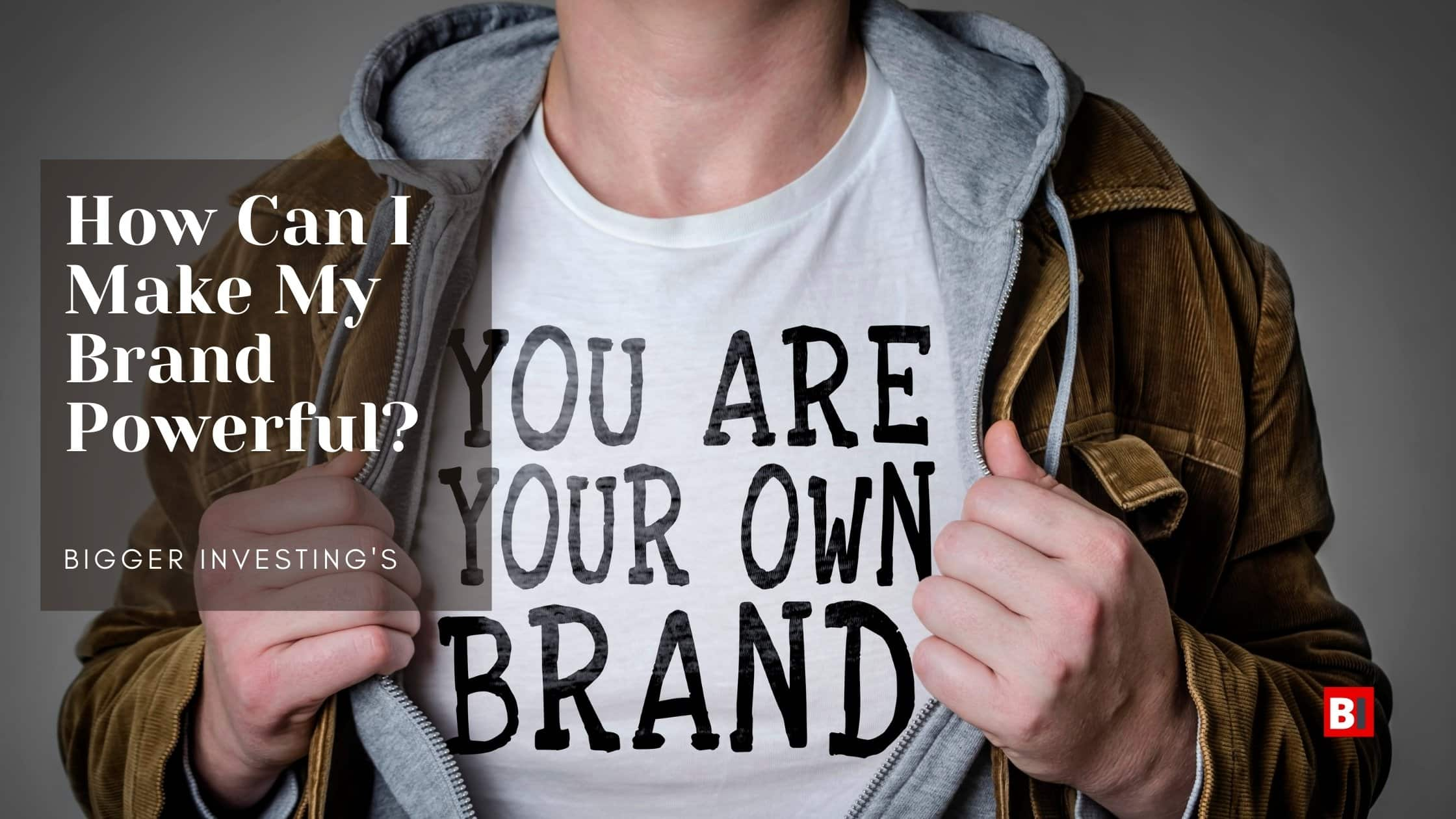 How Can I Make My Brand Powerful?