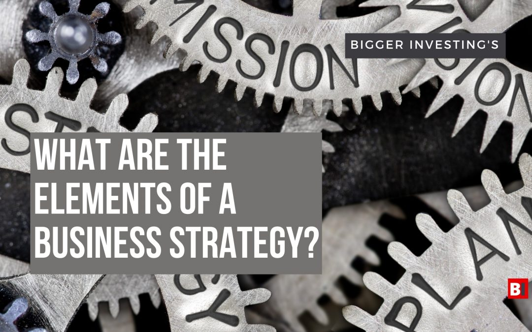 What are the Elements of a Business Strategy?