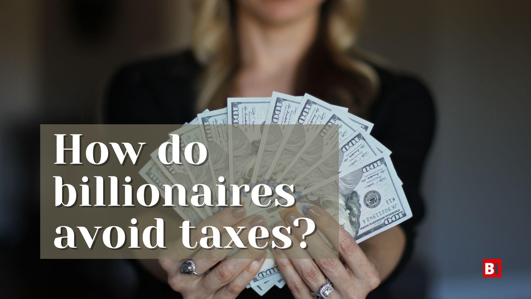 how do billionaires avoid taxes?