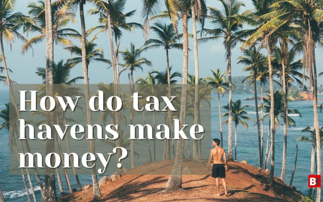 How Do Tax Havens Make Money?