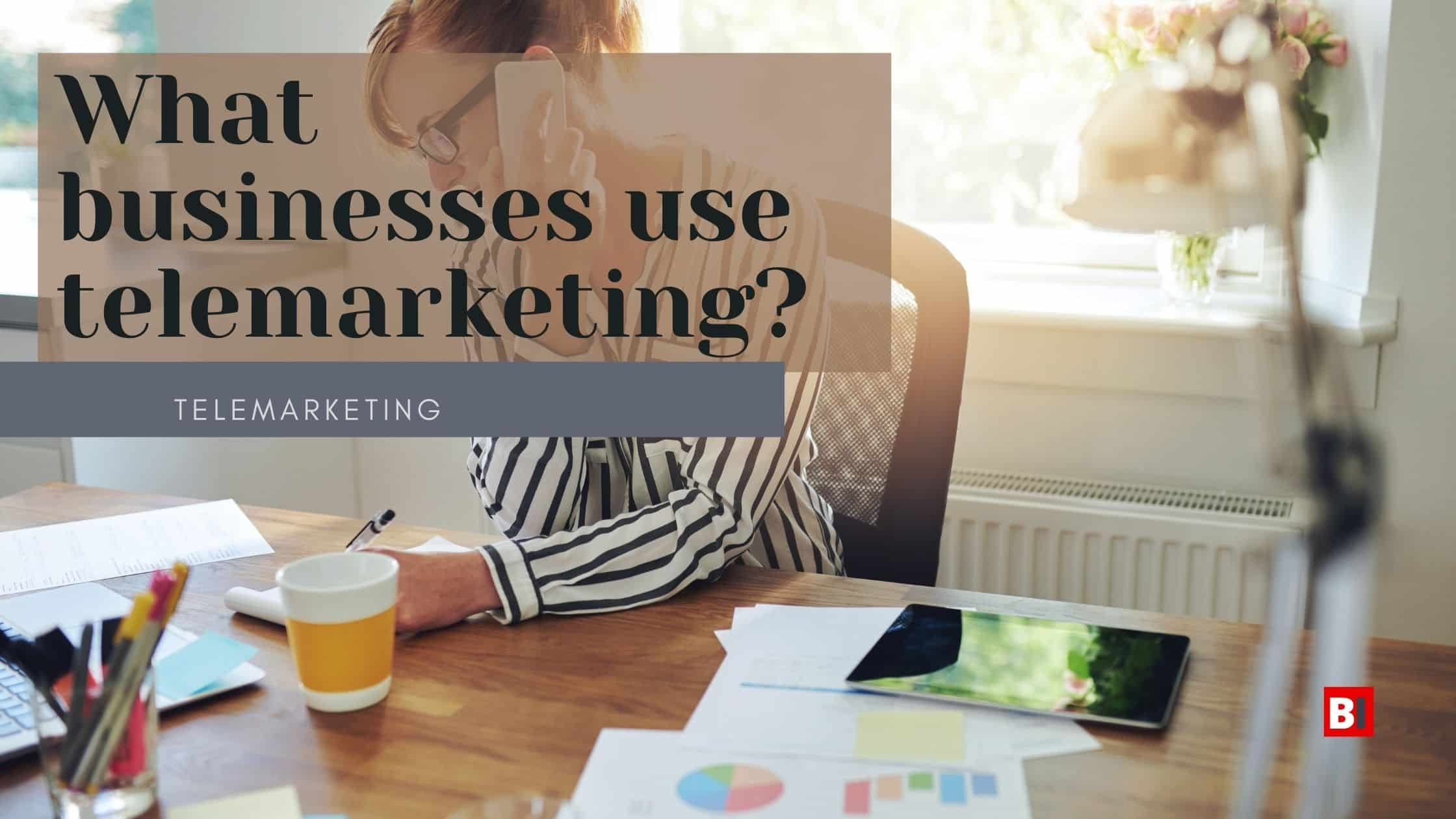 what businesses use telemarketing